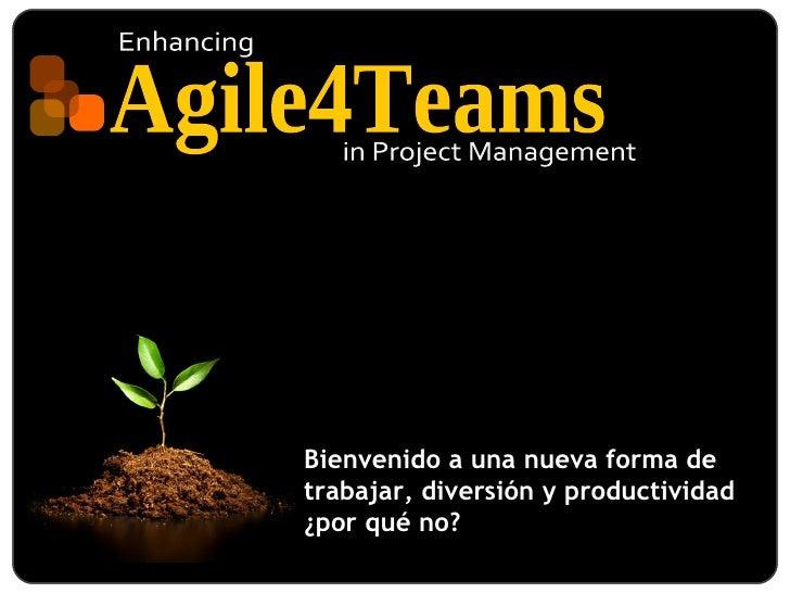 Bienvenido a una nueva forma de trabajar, diversión y productividad ¿por qué no? Enhancing in Project Management Agile4Teams