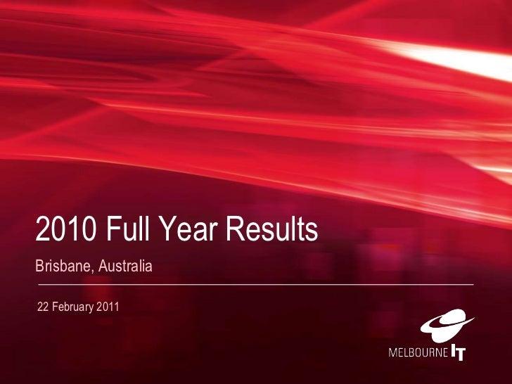 2010 Full Year Results<br />Brisbane, Australia<br />22 February2011<br />