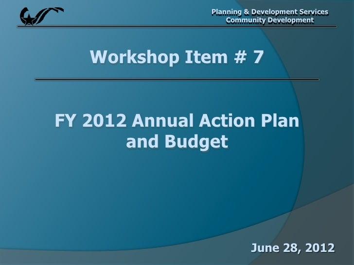 Planning & Development Services                    Community Development   Workshop Item # 7FY 2012 Annual Action Plan    ...