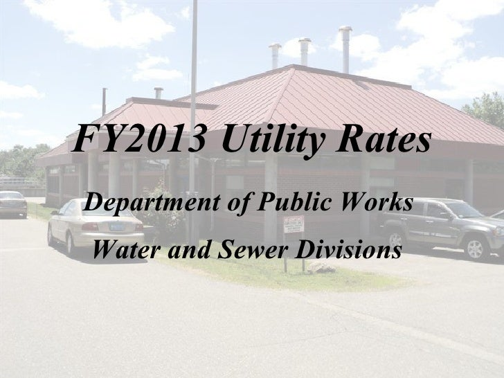 FY2013 Utility RatesDepartment of Public Works Water and Sewer Divisions