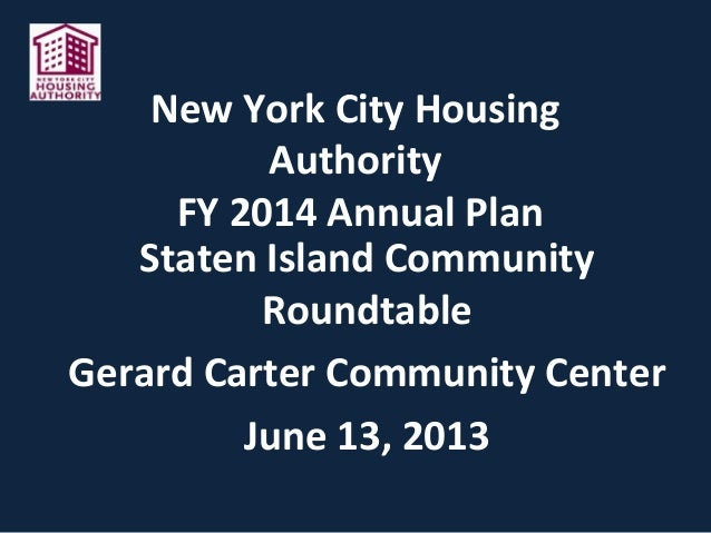 New York City Housing Authority FY 2014 Annual Plan Staten Island Community Roundtable Gerard Carter Community Center June...