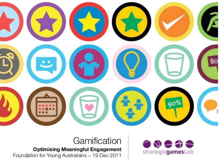 Gamification        Optimising Meaningful EngagementFoundation for Young Australians ~ 19 Dec 2011