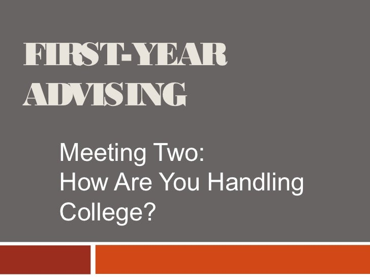 FIRST-YEARADVISING Meeting Two: How Are You Handling College?