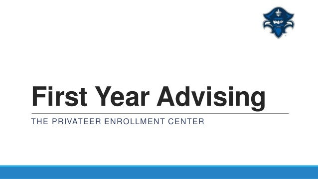 First Year Advising THE PRIVATEER ENROLLMENT CENTER