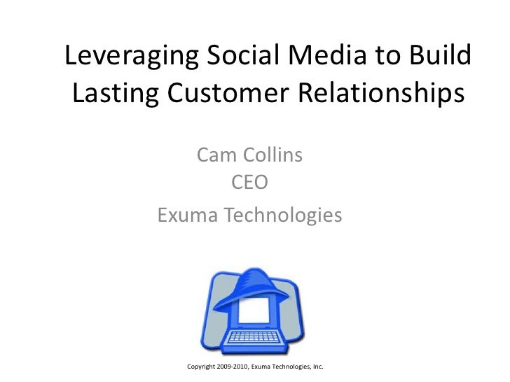 Leveraging Social Media to Build Lasting Customer Relationships<br />Cam CollinsCEO<br />Exuma Technologies<br />