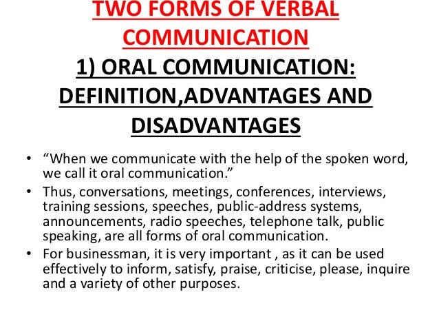 advantages and disadvantages of communication Face to face communication is used to a good advantage in job interviews,  general interviews of public figures and also for on-job-training.