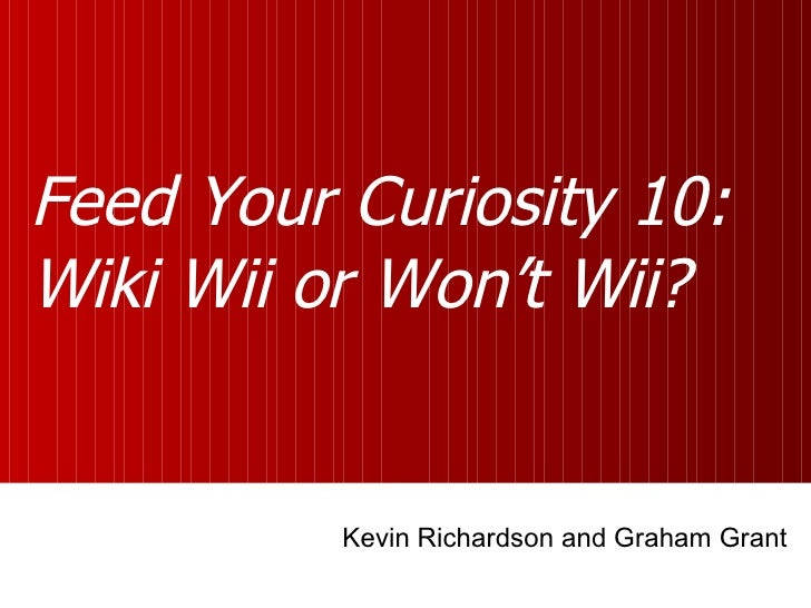 Feed Your Curiosity 10: Wiki Wii or Won't Wii? Kevin Richardson and Graham Grant