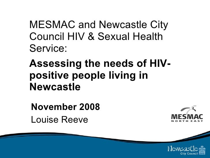 MESMAC and Newcastle City Council HIV & Sexual Health Service:  Assessing the needs of HIV-positive people living in Newca...