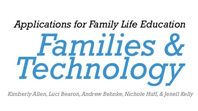 Families &TechnologyApplications for Family Life EducationKimberly Allen,Luci Bearon,Andrew Behnke,Nichole Huff,& Jenell K...
