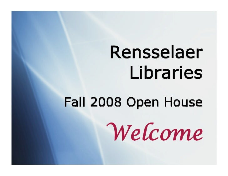 Rensselaer         Libraries Fall 2008 Open House        Welcome