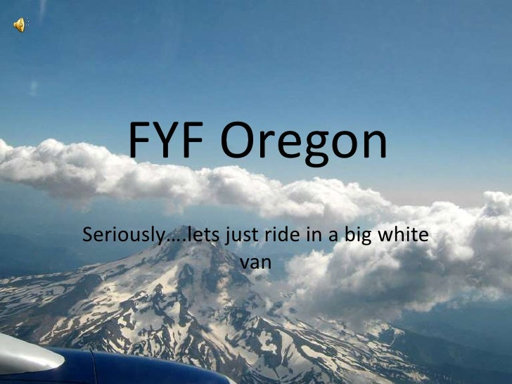 FYF Oregon<br />Seriously….lets just ride in a big white van <br />