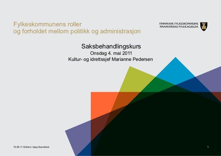 Fylkeskommunens roller  og forholdet mellom politikk og administrasjon Saksbehandlingskurs Onsdag 4. mai 2011 Kultur- og i...