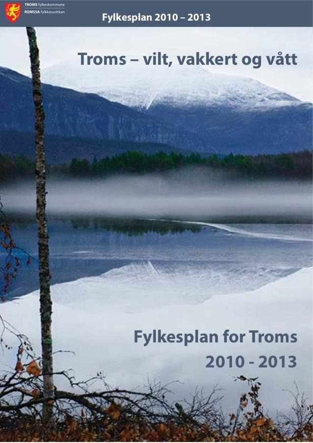 Fylkesplan 2010 – 2013 i Troms – vilt, vakkert og vått Fylkesplan for Troms 2010 - 2013