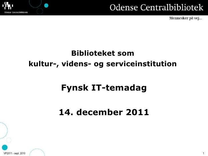<ul><li>Biblioteket som  </li></ul><ul><li>kultur-, videns- og serviceinstitution   </li></ul><ul><li>Fynsk IT-temadag </l...