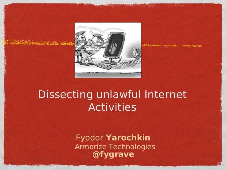 Fyodor Yarochkin - Dissecting unlawful Internet activities
