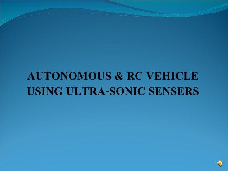 AUTONOMOUS & RC VEHICLE USING ULTRA-SONIC SENSERS
