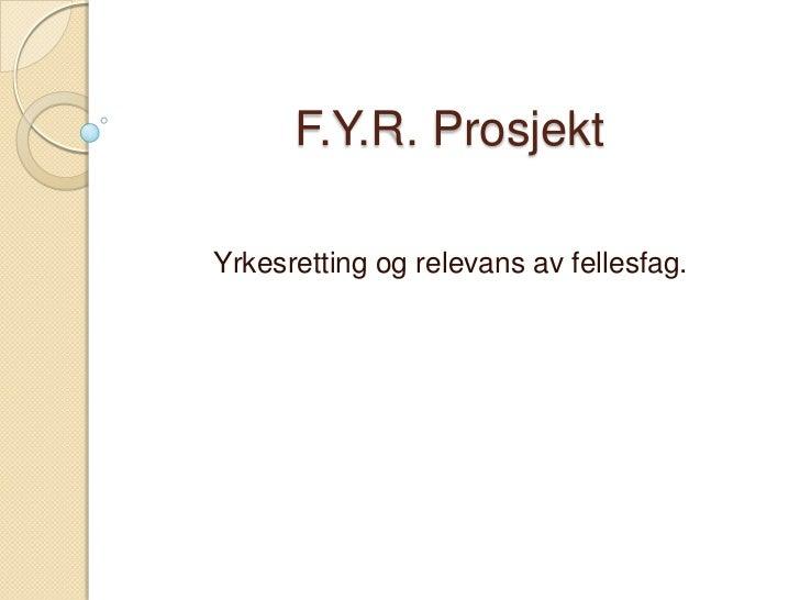 F.Y.R. ProsjektYrkesretting og relevans av fellesfag.
