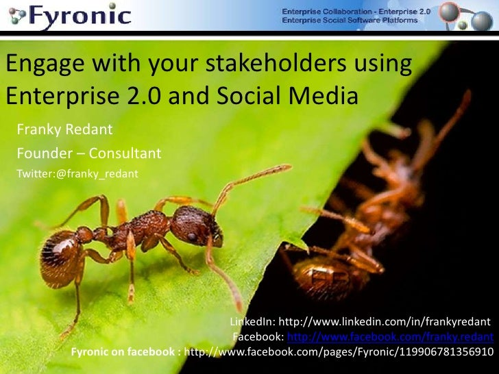 Engage with your stakeholders using Enterprise 2.0 and Social Media <br />Franky Redant <br />Founder – Consultant<br />Tw...