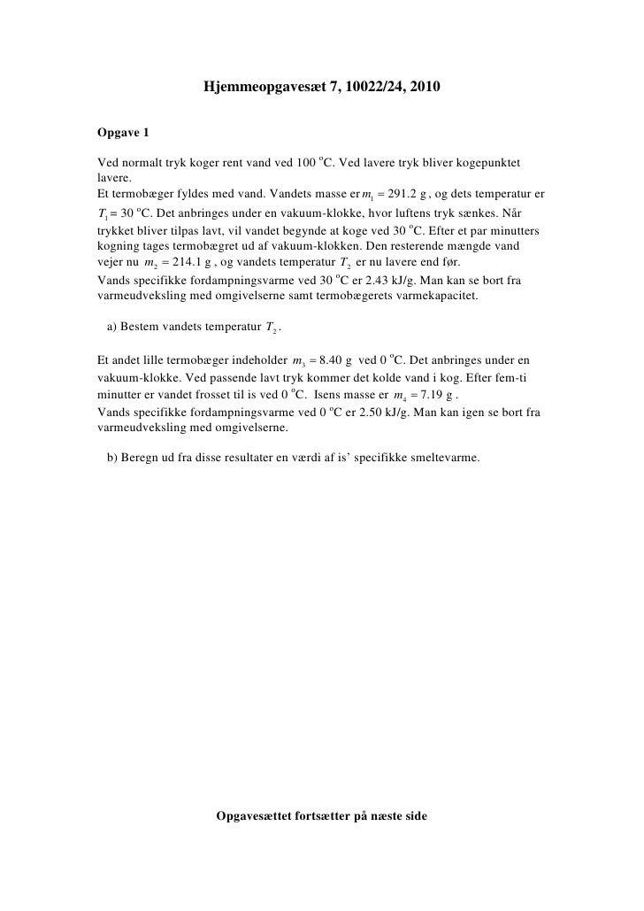 Hjemmeopgavesæt 7, 10022/24, 2010  Opgave 1  Ved normalt tryk koger rent vand ved 100 oC. Ved lavere tryk bliver kogepunkt...