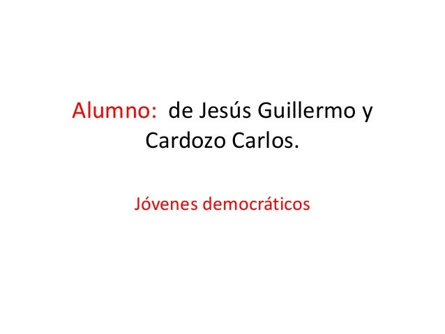 Alumno: de Jesús Guillermo y Cardozo Carlos. Jóvenes democráticos