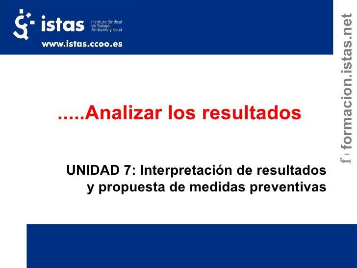 UNIDAD 7: Interpretación de resultados y propuesta de medidas preventivas .....Analizar   los resultados formacion.istas.net