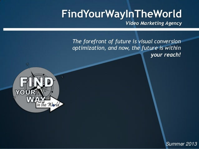 FindYourWayInTheWorldVideo Marketing AgencyThe forefront of future is visual conversionoptimization, and now, the future i...