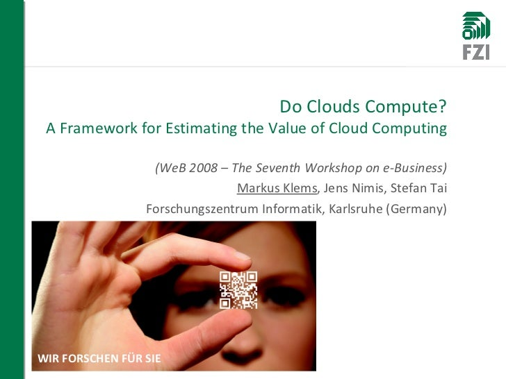 Do Clouds Compute? A Framework for Estimating the Value of Cloud Computing (WeB 2008 – The Seventh Workshop on e-Business)...