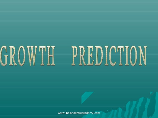 Growth predictions  /certified fixed orthodontic courses by Indian dental academy