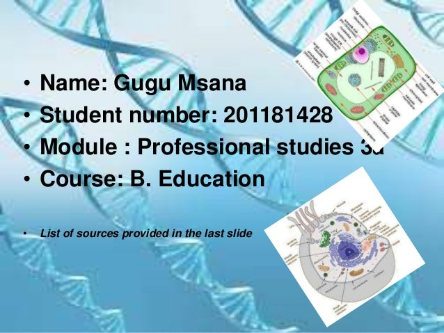 • Name: Gugu Msana • Student number: 201181428 • Module : Professional studies 3a • Course: B. Education • List of sources...