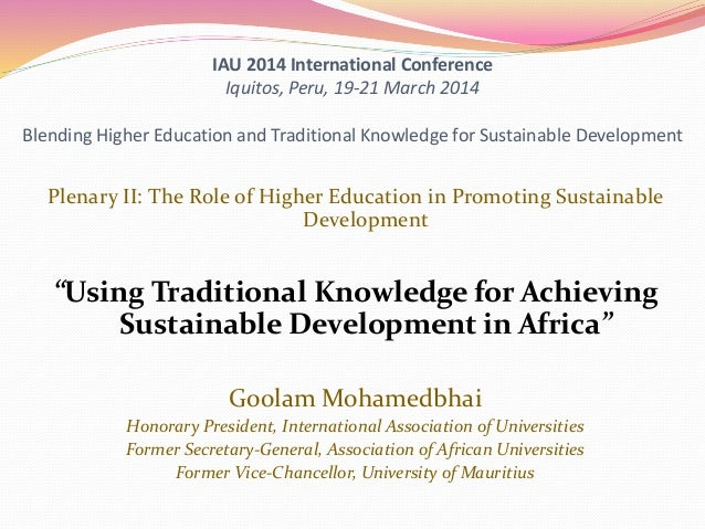 IAU 2014 International Conference Iquitos, Peru, 19-21 March 2014 Blending Higher Education and Traditional Knowledge for ...