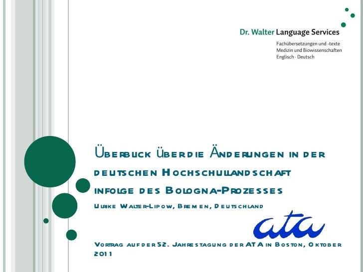 Überblick über die Änderungen in der deutschen Hochschullandschaft infolge des Bologna-Prozesses Ulrike Walter-Lipow, Brem...