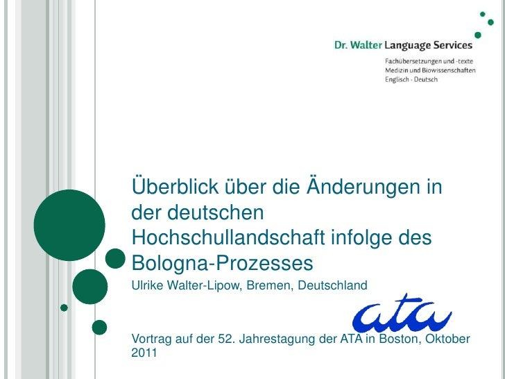 Überblick über die Änderungen inder deutschenHochschullandschaft infolge desBologna-ProzessesUlrike Walter-Lipow, Bremen, ...