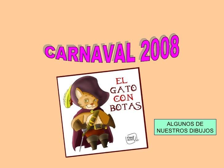 CARNAVAL 2008 ALGUNOS DE NUESTROS DIBUJOS