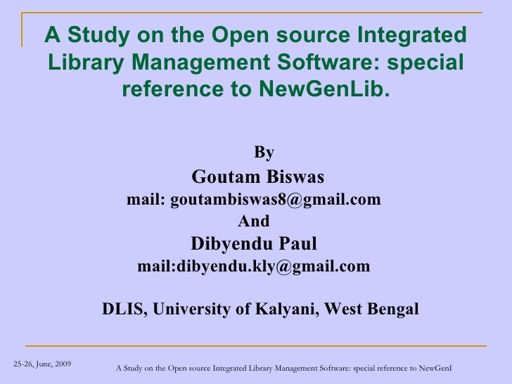 A Study on the Open source Integrated Library Management Software: special reference to NewGenLib. <ul><li>By </li></ul><u...