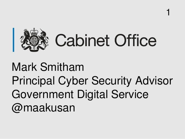 Mark Smitham Principal Cyber Security Advisor Government Digital Service @maakusan 1