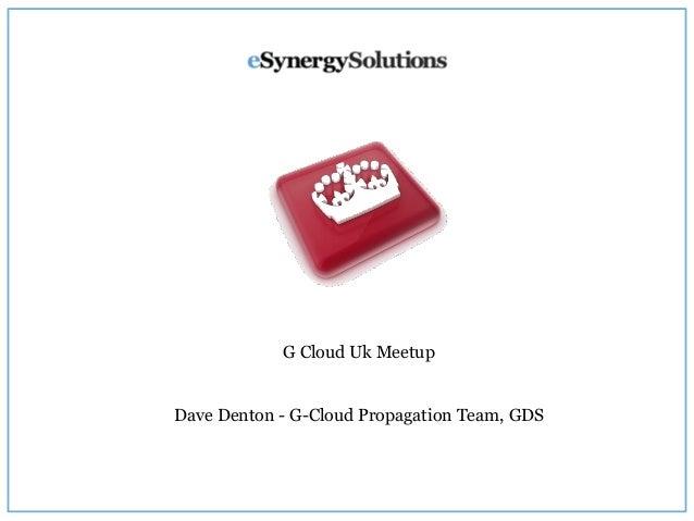 G Cloud Uk Meetup Dave Denton - G-Cloud Propagation Team, GDS