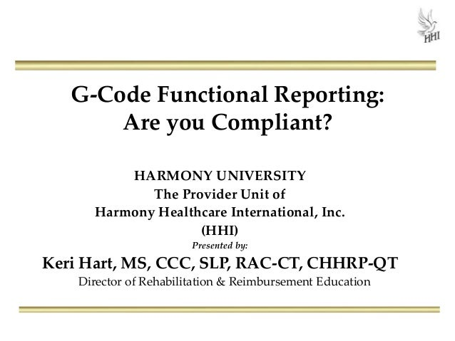 G-Code Functional Reporting: Are you Compliant? HARMONY UNIVERSITY The Provider Unit of Harmony Healthcare International, ...
