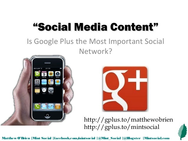 """""Social Media Content""Social Media Content""Is Google Plus the Most Important SocialNetwork?Matthew O'Brien 