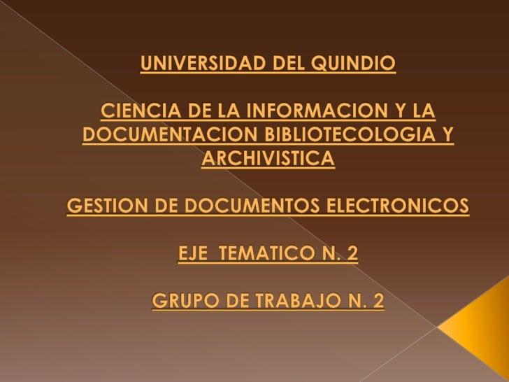 UNIVERSIDAD DEL QUINDIOCIENCIA DE LA INFORMACION Y LA DOCUMENTACION BIBLIOTECOLOGIA Y ARCHIVISTICAGESTION DE DOCUMENTOS EL...