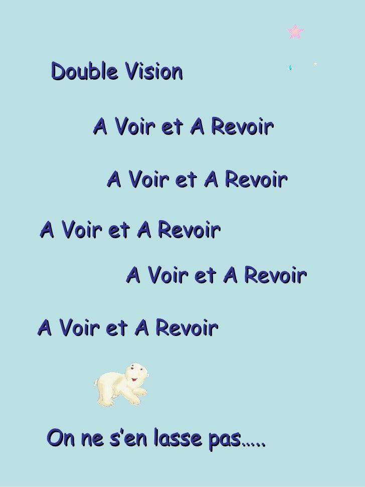 Double Vision A Voir et A Revoir A Voir et A Revoir On ne s'en lasse pas….. A Voir et A Revoir A Voir et A Revoir A Voir e...