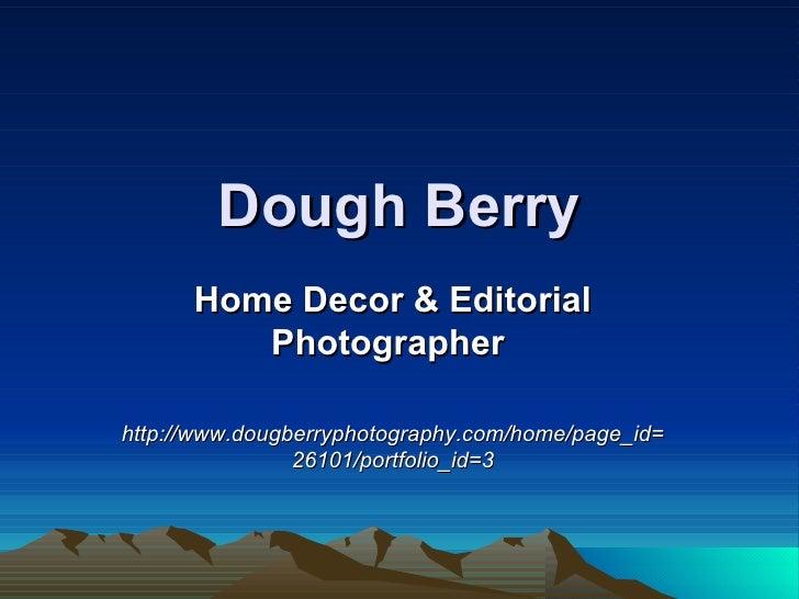 Dough Berry Home Decor & Editorial Photographer  http://www.dougberryphotography.com/home/page_id=26101/portfolio_id=3