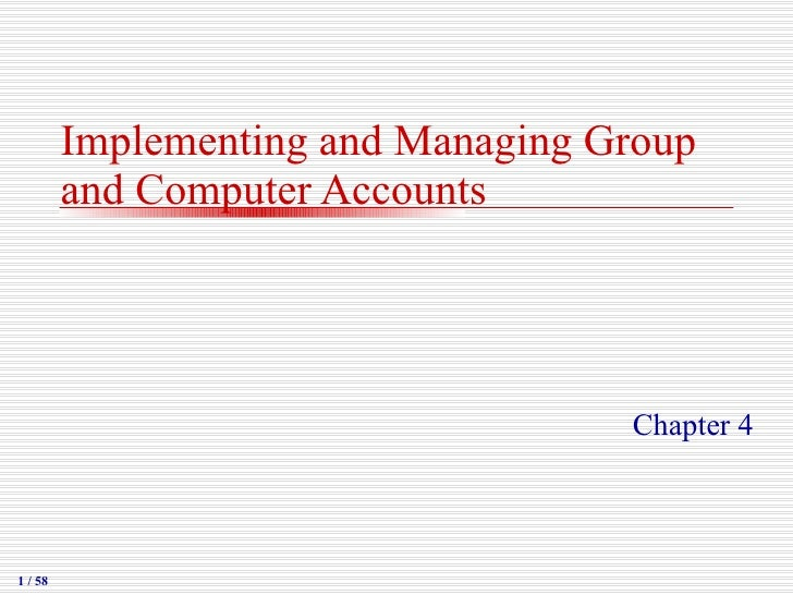 Implementing and Managing Group and Computer Accounts Chapter 4