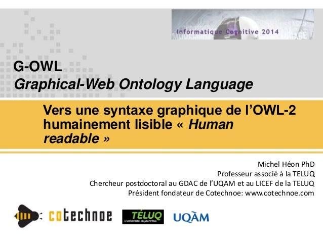 G-OWL Graphical-Web Ontology Language Vers une syntaxe graphique de l'OWL-2 humainement lisible « Human readable » Michel ...