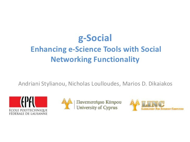 g-Social    Enhancing e-Science Tools with Social         Networking FunctionalityAndriani Stylianou, Nicholas Loulloudes,...
