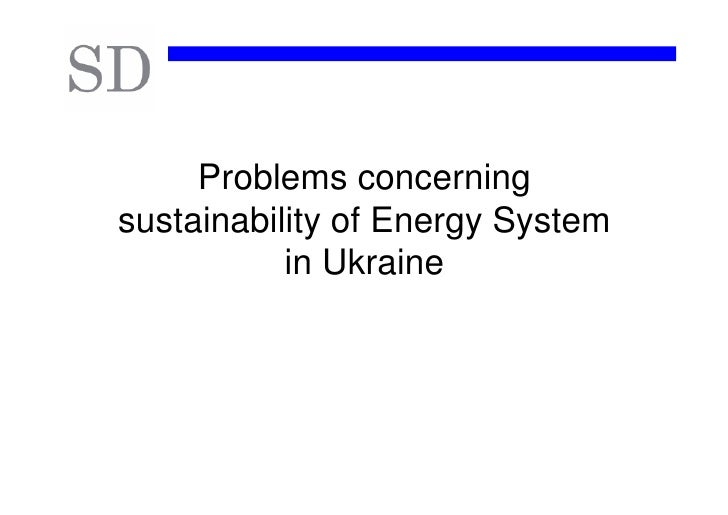 Problems concerning sustainability of Energy System            in Ukraine