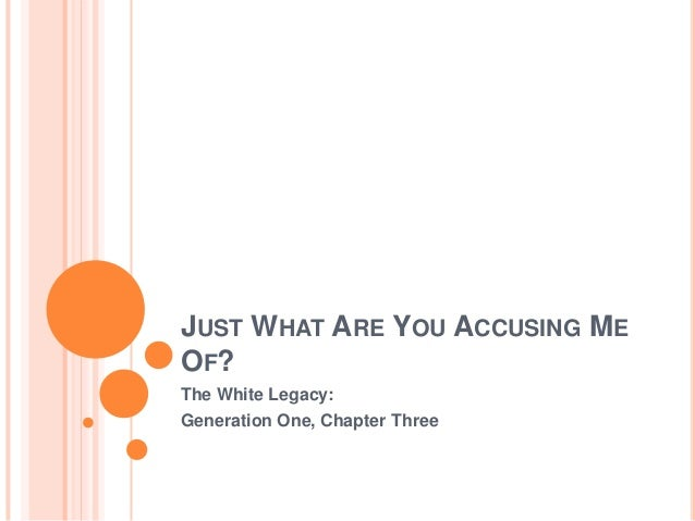 JUST WHAT ARE YOU ACCUSING ME OF? The White Legacy: Generation One, Chapter Three