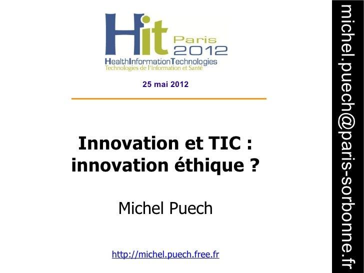 michel.puech@paris-sorbonne.fr           25 mai 2012 Innovation et TIC:innovation éthique?     Michel Puech    http://mi...