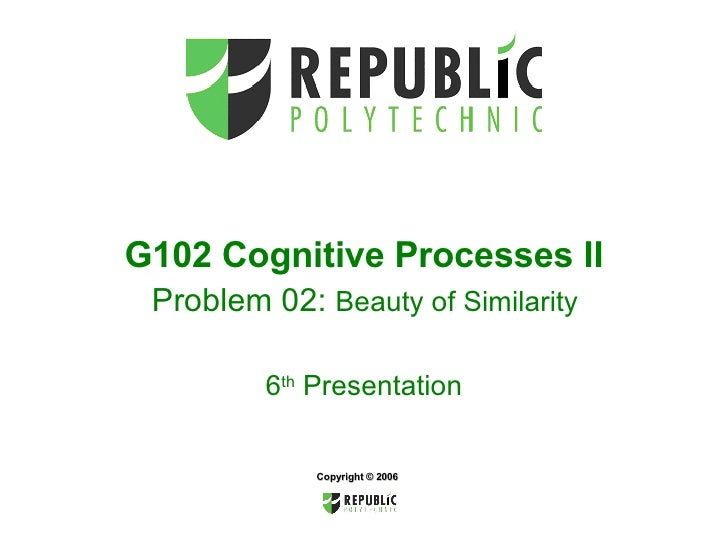 G102 Cognitive Processes II   Problem 02:  Beauty of Similarity   6 th  Presentation Copyright © 2006
