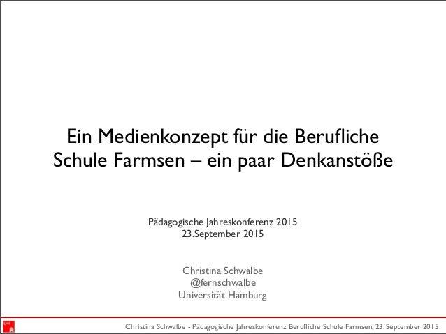 Christina Schwalbe - Pädagogische Jahreskonferenz Berufliche Schule Farmsen, 23. September 2015 Ein Medienkonzept für die B...