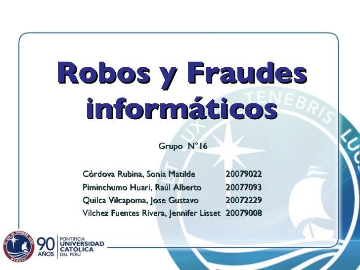 Robos y Fraudes informáticos Córdova Rubina, Sonia Matilde Piminchumo Huari, Raúl Alberto Quilca Vilcapoma, Jose Gustavo V...